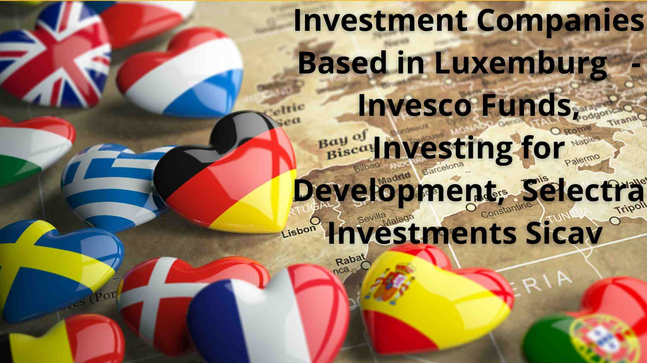 Investment Companies Based in Luxemburg - Invesco Funds, Investing for Development, Selectra Investments Sicav