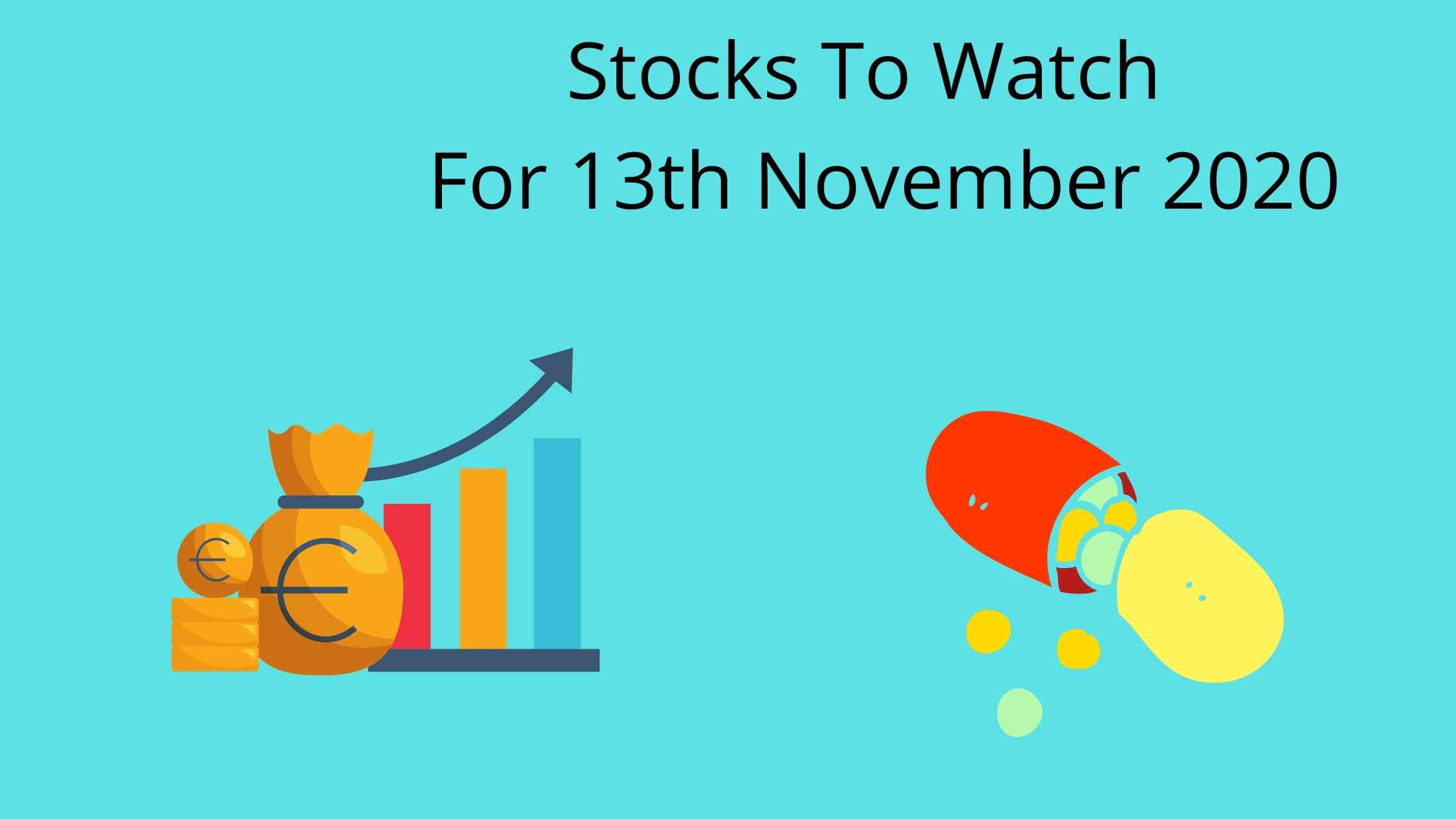 Stocks To Watch For 13th November 2020