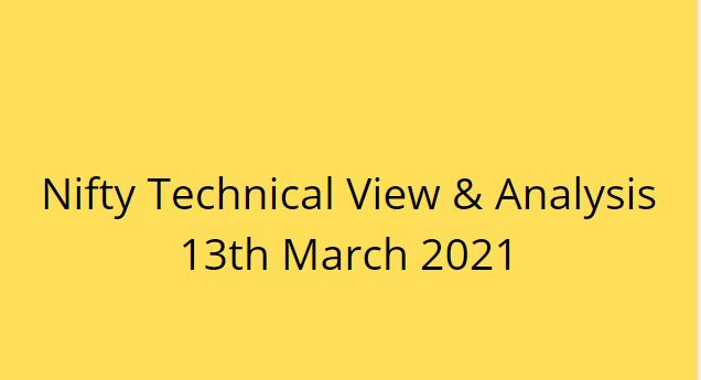 Nifty Technical View & Analysis 13th March 2021